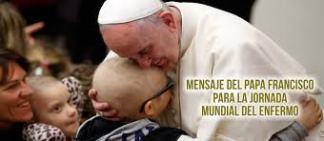 MENSAJE DEL SANTO PADRE FRANCISCO PARA LA XXVIII JORNADA MUNDIAL DEL  ENFERMO – 11 de febrero de 2020 | Misión MAS